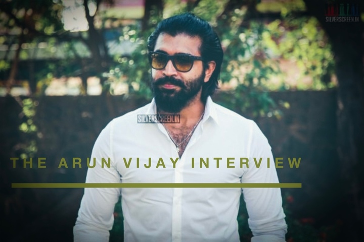 In Character The Arun Vijay Interview Silverscreen In
